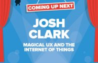 Josh Clark – MAGICAL UX AND THE INTERNET OF THINGS